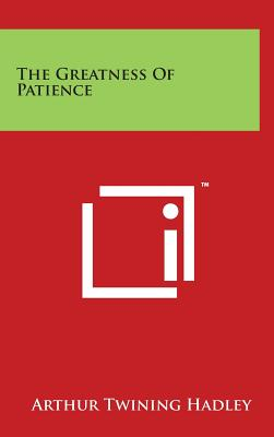 The Greatness of Patience - Hadley, Arthur Twining