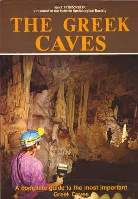 The Greek Caves - A Complete Guide to the Most Important Greek Caves - Petrocheilou, Anna