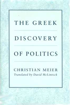 The Greek Discovery of Politics - Meier, Christian, Professor