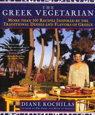 The Greek Vegetarian: More Than 100 Recipes Inspired by the Traditional Dishes and Flavors of Greece - Kochilas, Diane