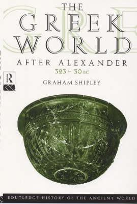The Greek World After Alexander 323-30 BC - Shipley, Graham