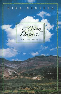 The Green Desert: A Silent Retreat - Winters, Rita