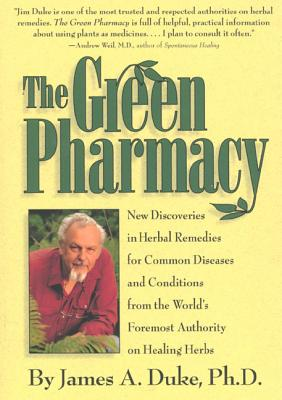 The Green Pharmacy: New Discoveries in Herbal Remedies for Common Diseases and Conditions from the World's Foremost Authority on Healing Herbs - Duke, James A, Ph.D.