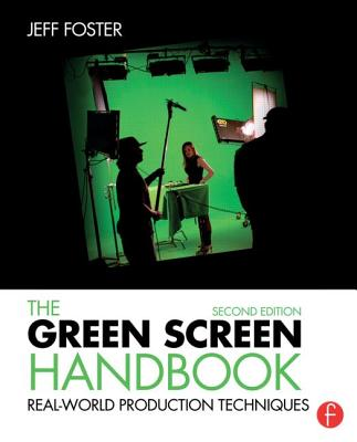 The Green Screen Handbook: Real-World Production Techniques - Foster, Jeff