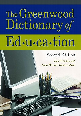 The Greenwood Dictionary of Education - Collins, John W. (Editor), and O'Brien, Nancy Patricia (Editor)