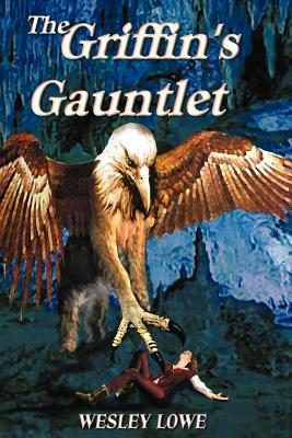 The Griffin's Gauntlet - Lowe, Wesley