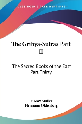 The Grihya-Sutras Part II: The Sacred Books of the East Part Thirty - Muller, F Max (Editor), and Oldenberg, Hermann (Translated by)