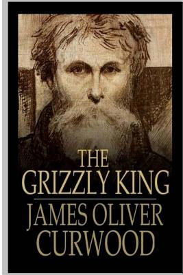 The Grizzly King - Curwood, James Oliver