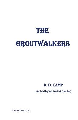 The Groutwalkers - Camp, R D, and Stanley, Winfred M (As Told by)