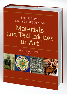 The Grove Encyclopedia of Materials and Techniques in Art - Ward, Gerald W R (Editor)