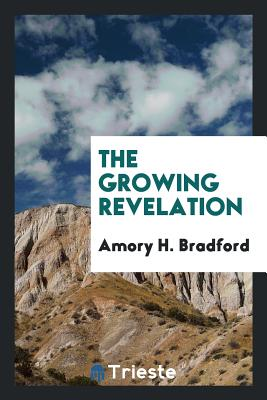 The Growing Revelation - Bradford, Amory H