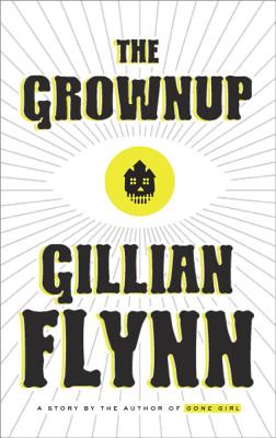 The Grownup: A Story by the Author of Gone Girl - Flynn, Gillian