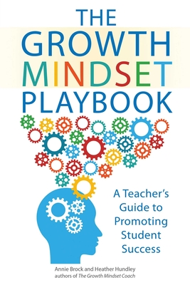 The Growth Mindset Playbook: A Teacher's Guide to Promoting Student Success - Brock, Annie, and Hundley, Heather