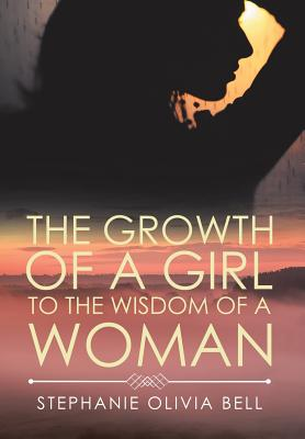 The Growth of a Girl to the Wisdom of a Woman - Bell, Stephanie Olivia