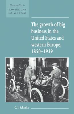 The Growth of Big Business in the United States and Western Europe, 1850 1939 - Schmitt, Christopher