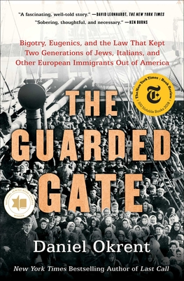 The Guarded Gate: Bigotry, Eugenics, and the Law That Kept Two Generations of Jews, Italians, and Other European Immigrants Out of America - Okrent, Daniel