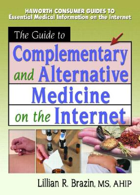The Guide to Complementary and Alternative Medicine on the Internet - Wood, M Sandra, MLS, MBA, and Brazin, Lillian R