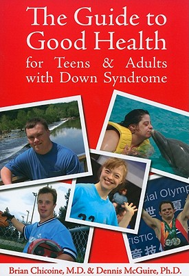 The Guide to Good Health for Teens & Adults with Down Syndrome - Chicoine, Brian, M.D., and McGuire, Dennis, PhD