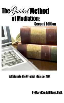 The Guided Method of Mediation: A Return to the Original Ideals of Adr: Second Edition - Hope, Mary Kendall