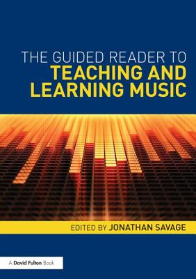 The Guided Reader to Teaching and Learning Music - Savage, Jonathan (Editor)