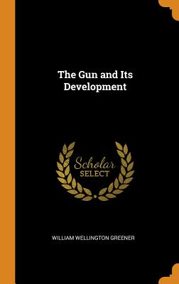The Gun and Its Development - Greener, William Wellington