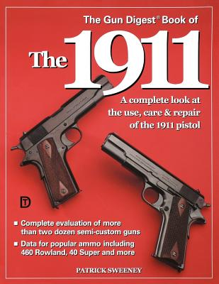 The Gun Digest Book of the 1911 - Sweeney, Patrick