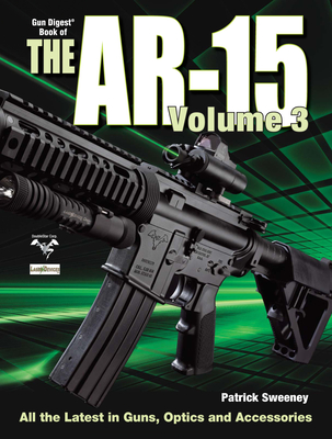 The Gun Digest Book of the AR-15 Volume 3 - Sweeney, Patrick