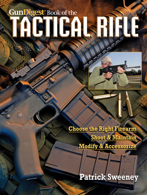 The Gun Digest Book of the Tactical Rifle: A User's Guide - Sweeney, Patrick