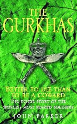 The Gurkhas: The Inside Story of the World's Most Feared Soldiers - Parker, John