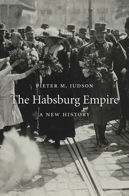 The Habsburg Empire: A New History - Judson, Pieter M