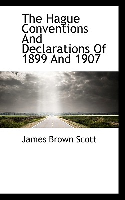 The Hague Conventions and Declarations of 1899 and 1907 - Scott, James Brown