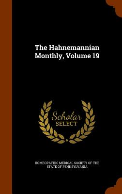 The Hahnemannian Monthly, Volume 19 - Homeopathic Medical Society of the State (Creator)