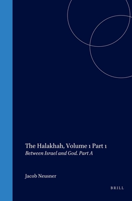 The Halakhah: An Encyclopaedia of the Law of Judaism: Volume 1: Between Israel and God: part a - Neusner, Jacob, PhD