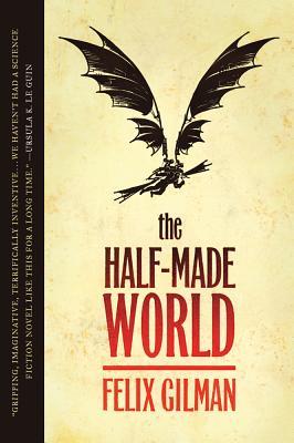 The Half-Made World - Gilman, Felix