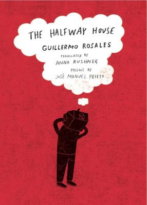 The Halfway House - Rosales, Guillermo, and Kushner, Anna (Translated by), and Prieto, Jose Manuel (Introduction by)