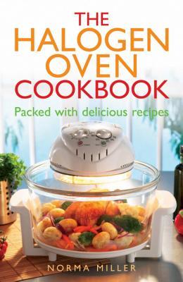The Halogen Oven Cookbook - Miller, Norma