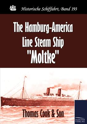 The Hamburg-America Line Steam Ship Moltke - Thomas Cook & Son (Editor)