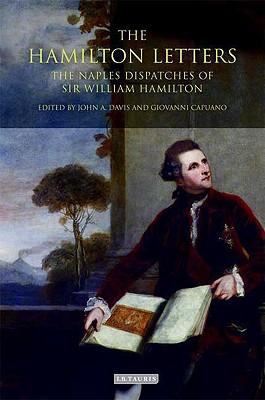 The Hamilton Letters: The Naples Dispatches of Sir William Hamilton - Davis, John A (Editor), and Capuano, Giovanni (Editor)