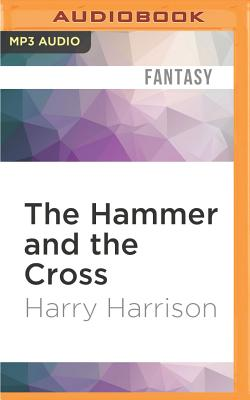 The Hammer and the Cross - Harrison, Harry, and Elfer, Julian (Read by)