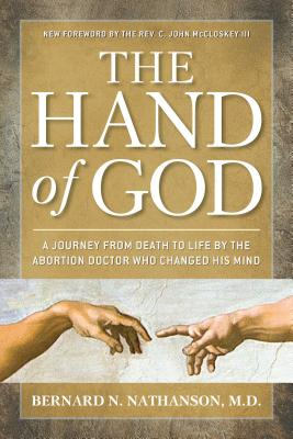 The Hand of God: A Journey from Death to Life by the Abortion Doctor Who Changed His Mind - Nathanson, Bernard