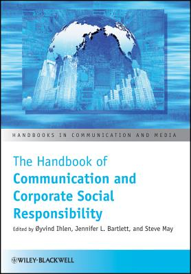 The Handbook of Communication and Corporate Social Responsibility - Ihlen, Oyvind (Editor), and Bartlett, Jennifer (Editor), and May, Steve (Editor)