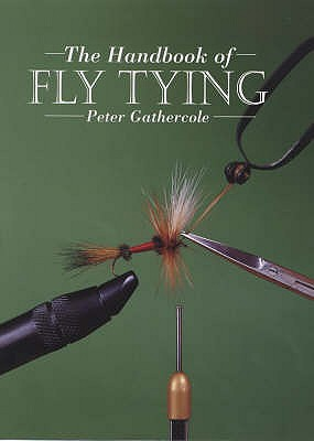 The Handbook of Fly Tying - Gathercole, Peter