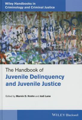 The Handbook of Juvenile Delinquency and Juvenile Justice - Krohn, Marvin D. (Editor), and Lane, Jodi (Editor)