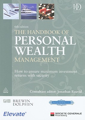 The Handbook of Personal Wealth Management: How to Ensure Maximum Investment Returns with Security - Reuvid, Jonathan (Editor)