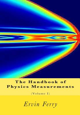 The Handbook of Physics Measurements (Volume I) - Ferry, Ervin S