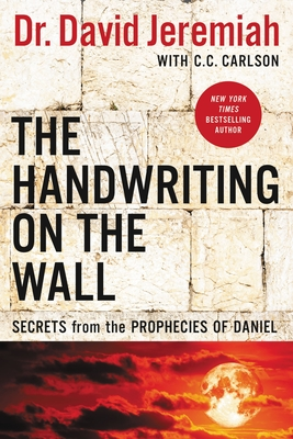 The Handwriting on the Wall: Secrets from the Prophecies of Daniel - Jeremiah, David, Dr.