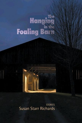 The Hanging in the Foaling Barn: Stories - Richards, Susan Starr