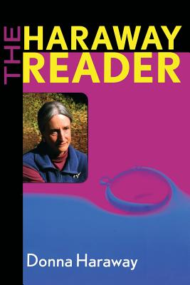 The Haraway Reader - Haraway, Donna