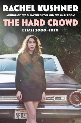 The Hard Crowd: Essays 2000-2020 - Kushner, Rachel