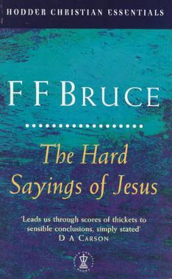 The Hard Sayings of Jesus - Bruce, Frederick Fyvie